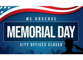 Graphic that says We Observe Memorial Day. City Offices Closed.